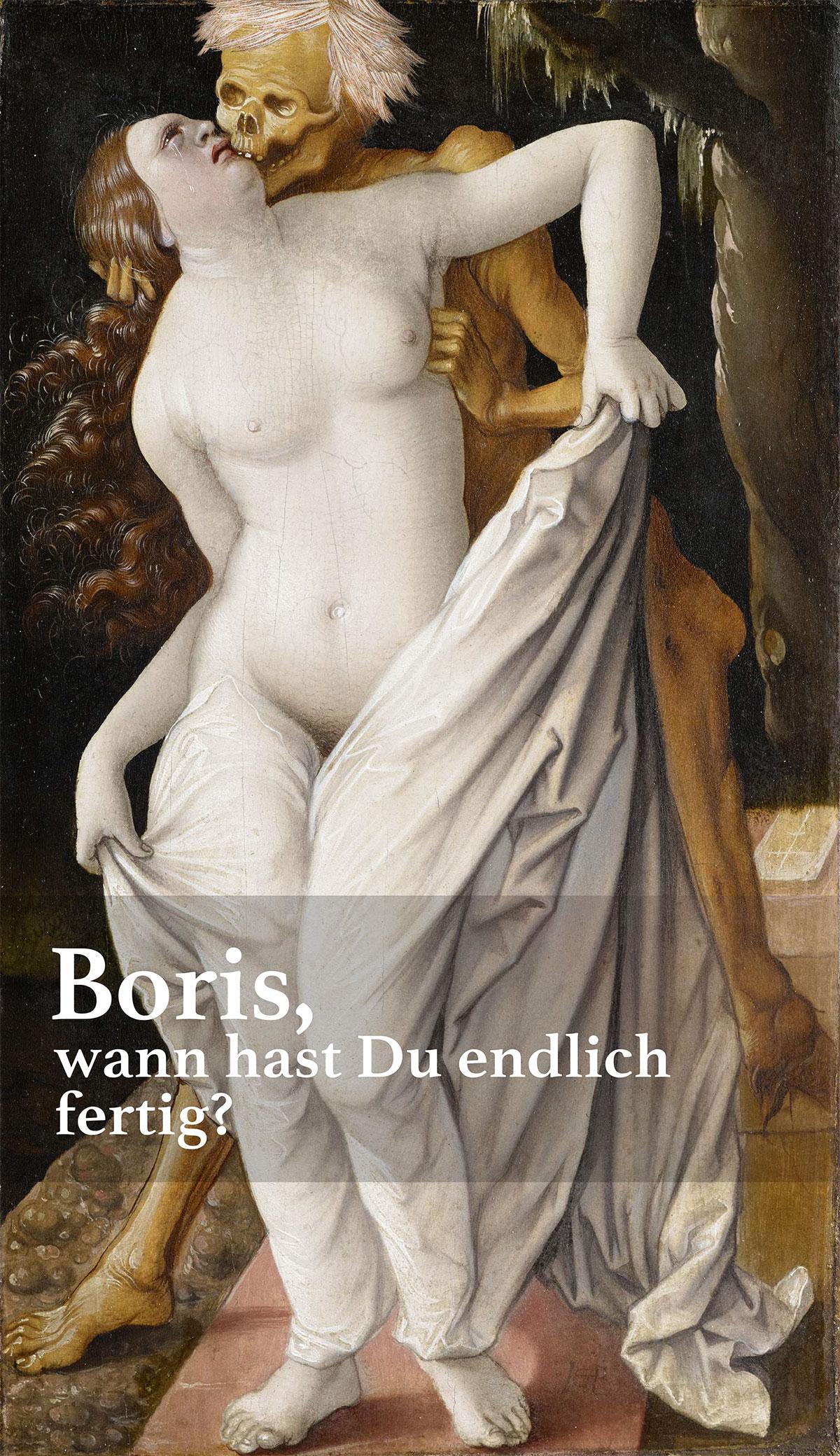 """Hans Baldung Grien """"Der Tod und die Frau"""" davor der Schriftzug """"Boris, wann hast Du endlich fertig?"""""""